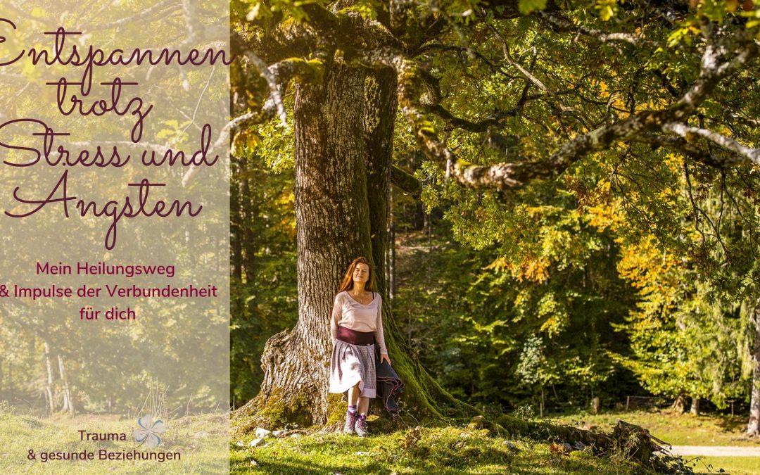 Wie dir Entspannung trotz Stress und Ängsten gelingen kann & mein Heilungsweg